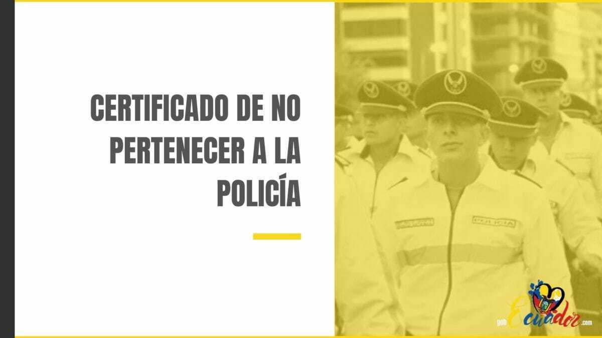 Cómo obtener certificado de no pertenecer a la policia nacional